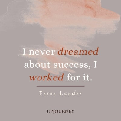 I never dreamed about success, I worked for it. – Estee Lauder #success