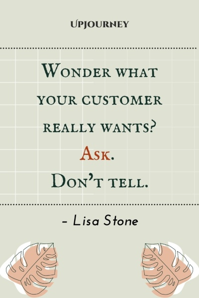 Wonder what your customer really wants? Ask. Don't tell. – Lisa Stone #business